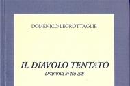 copertina del libro Domenico Legrottaglie, Il diavolo tentato �Dramma in tre atti (Adattamento teatrale dell�omonimo dramma di Giovanni Papini), Schena Editore, 2012, pagine 51, euro 10,00.